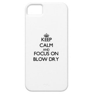 Keep Calm and focus on Blow Dry Cover For iPhone 5/5S