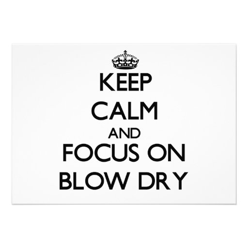 Keep Calm and focus on Blow Dry Invitations