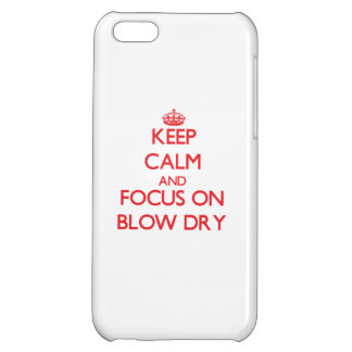Keep Calm and focus on Blow Dry Cover For iPhone 5C