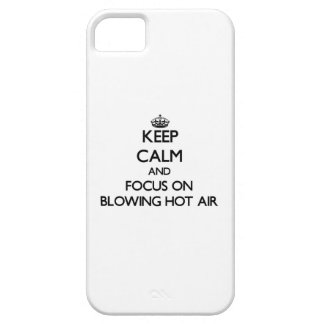 Keep Calm and focus on Blowing Hot Air iPhone 5 Cases