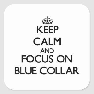 Keep Calm and focus on Blue-Collar Sticker