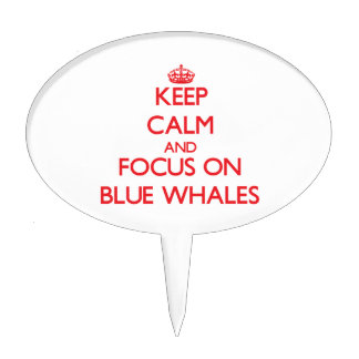 Keep calm and focus on Blue Whales Cake Pick