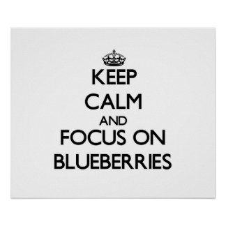 Keep Calm and focus on Blueberries Posters