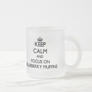 Keep Calm and focus on Blueberry Muffins Frosted Glass Coffee Mug