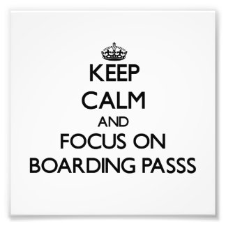Keep Calm and focus on Boarding Passs Photographic Print