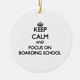 Keep Calm and focus on Boarding School Ornament
