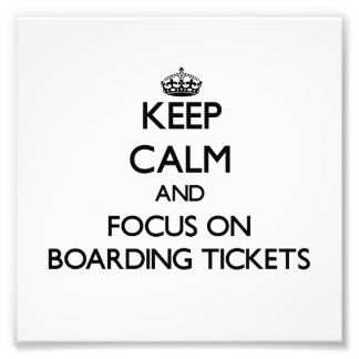Keep Calm and focus on Boarding Tickets Photo Art