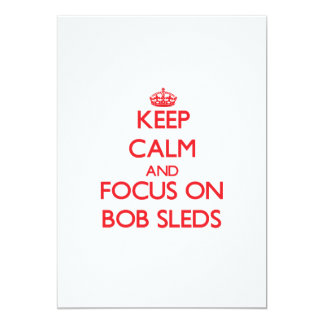 Keep Calm and focus on Bob Sleds 5x7 Paper Invitation Card