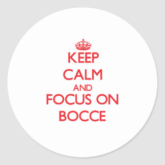 Keep calm and focus on Bocce Round Sticker