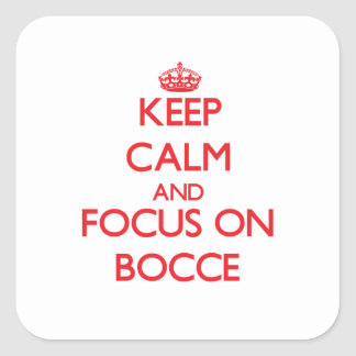 Keep calm and focus on Bocce Square Stickers