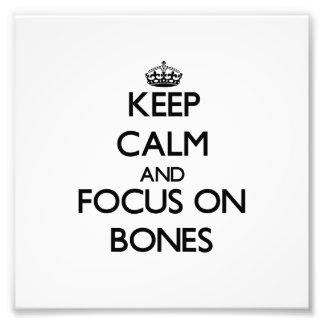 Keep Calm and focus on Bones Photograph
