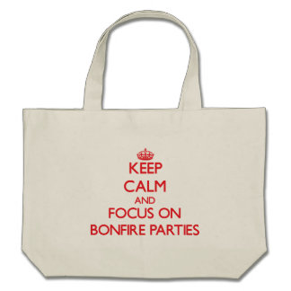 Keep Calm and focus on Bonfire Parties Tote Bags