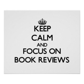 Keep Calm and focus on Book Reviews Posters