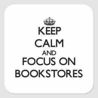 Keep Calm and focus on Bookstores Square Sticker