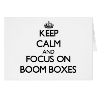 Keep Calm and focus on Boom Boxes Greeting Card