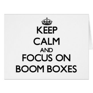 Keep Calm and focus on Boom Boxes Greeting Cards