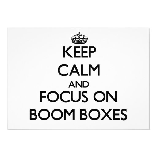 Keep Calm and focus on Boom Boxes Custom Announcement