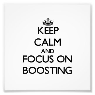 Keep Calm and focus on Boosting Photographic Print