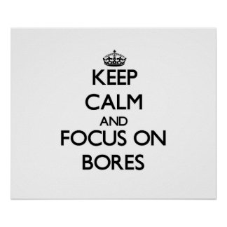 Keep Calm and focus on Bores Poster