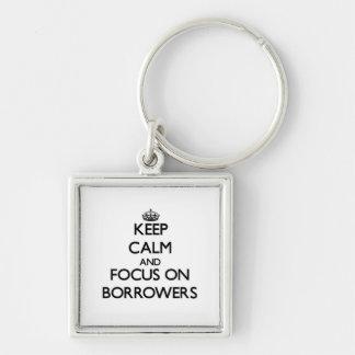 Keep Calm and focus on Borrowers Key Chain