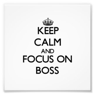 Keep Calm and focus on Boss Photographic Print