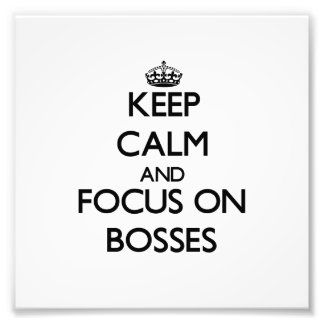Keep Calm and focus on Bosses Photograph