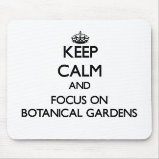 Keep Calm and focus on Botanical Gardens Mouse Pad