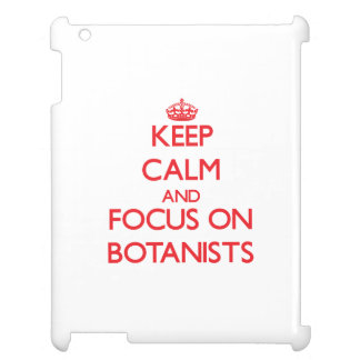 Keep Calm and focus on Botanists iPad Covers