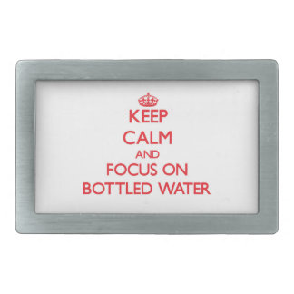 Keep Calm and focus on Bottled Water Rectangular Belt Buckle