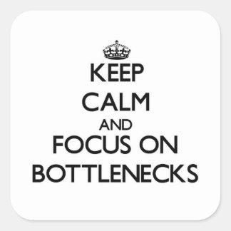 Keep Calm and focus on Bottlenecks Square Sticker