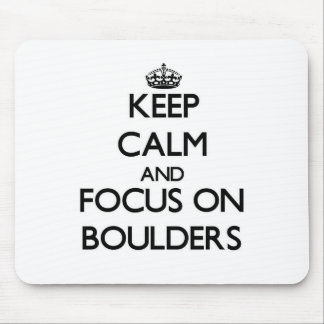 Keep Calm and focus on Boulders Mouse Pads