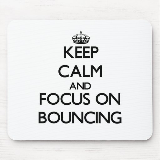 Keep Calm and focus on Bouncing Mousepads
