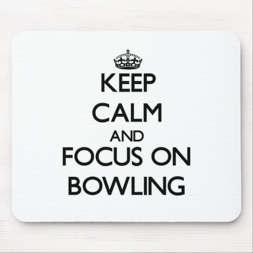 Keep Calm and focus on Bowling Mousepads
