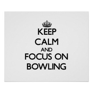 Keep Calm and focus on Bowling Posters