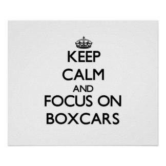 Keep Calm and focus on Boxcars Posters