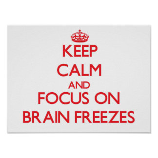 Keep Calm and focus on Brain Freezes Posters