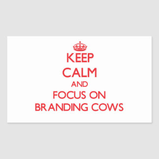 Keep Calm and focus on Branding Cows Rectangular Stickers