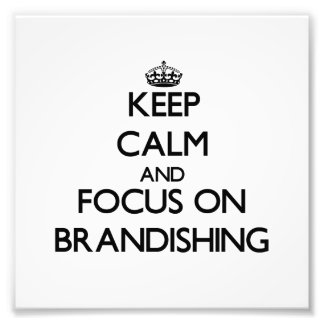 Keep Calm and focus on Brandishing Photo Art