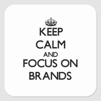 Keep Calm and focus on Brands Square Sticker