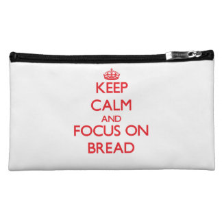 Keep Calm and focus on Bread Cosmetic Bags