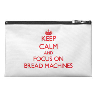 Keep Calm and focus on Bread Machines Travel Accessories Bag