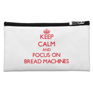 Keep Calm and focus on Bread Machines Cosmetics Bags