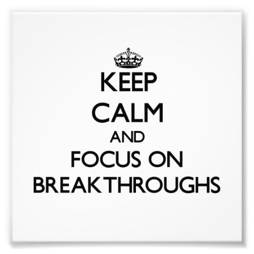 Keep Calm and focus on Breakthroughs Photo Print