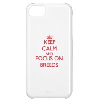 Keep Calm and focus on Breeds iPhone 5C Case