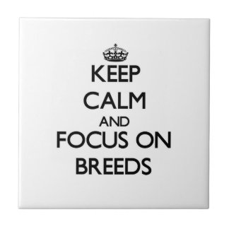 Keep Calm and focus on Breeds Ceramic Tiles
