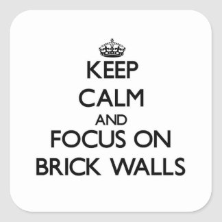 Keep Calm and focus on Brick Walls Square Stickers