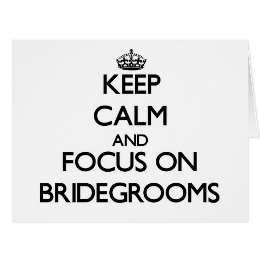 Keep Calm and focus on Bridegrooms Cards
