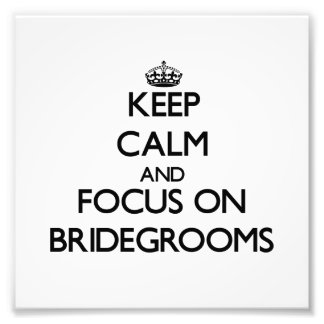 Keep Calm and focus on Bridegrooms Photo Art