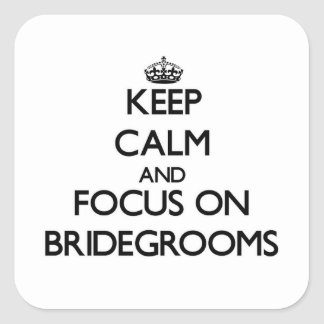 Keep Calm and focus on Bridegrooms Square Stickers