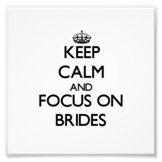 Keep Calm and focus on Brides Photographic Print